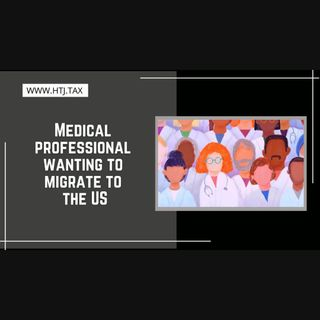 [ HTJ Podcast ] Medical professional wanting to migrate to the US