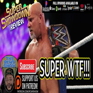WWE Super Showdown 2020 Review-All Your Favorites Belittled in One Night Equals Super WTF! The RCWR Show 2-27-2020