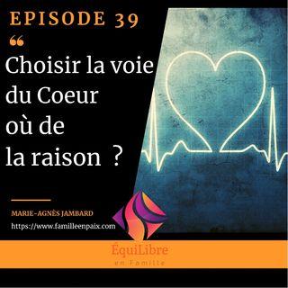Episode 39 - Choisir la voie du Cœur ou de la raison ?