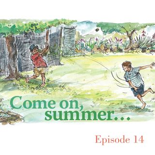 Ep.14 Come on, summer...