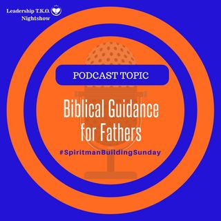 Biblical Guidance for Fathers | Lakeisha McKnight