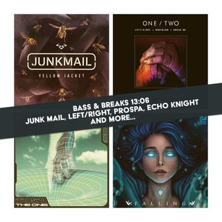 13:06 - Junk Mail, Left/Right, Prospa, Echo Knight and more...