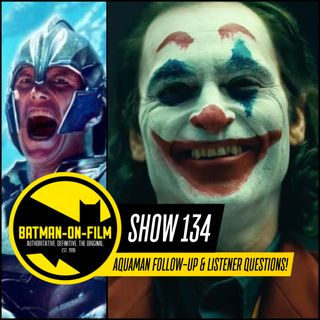 134 | AQUAMAN Follow-Up & Listener Questions!
