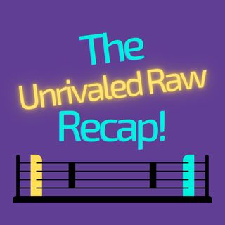 The Unrivaled Raw Recap!