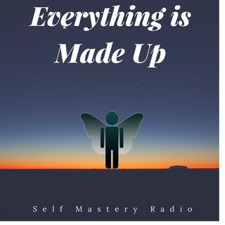 Everything is Made Up