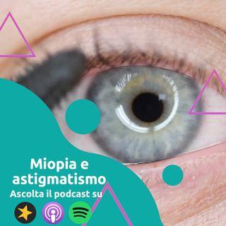 Vista (parte 1): a cosa sono dovuti miopia e astigmatismo?