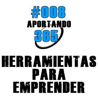 Herramientas Para Emprender  - #008 - APORTANDO365