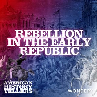 Rebellion in the Early Republic - How Early American Revolts Shaped Today's Protests  | 7