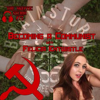 Becoming a Communist with Felicia Entwistle