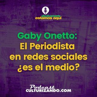 Gaby Onetto: El periodista en redes sociales ¿es el medio? • Culturizando