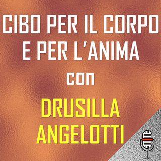 Cibo per il corpo e per l'anima con Drusilla Angelotti