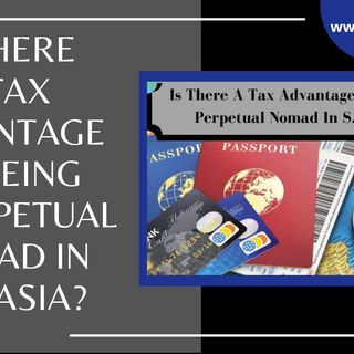 [ HTJ Podcast ] Is There A Tax Advantage To Being A Perpetual Nomad In S.E. Asia_