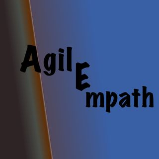 AgilEmpath Episode 3 Empathy & Virtual Implications