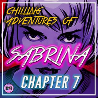Chilling Adventures of Sabrina - 1x07 'Chapter 7: Feast of Feasts' // Recap Rewind //