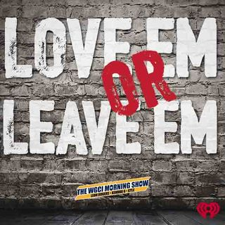 WGCI Presents: Love 'Em or Leave 'Em