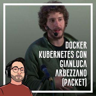 Ep.38 - Docker, Kubernetes con Gianluca Arbezzano (Packet)