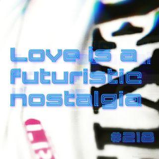 Love is a futuristic nostalgia (#218)