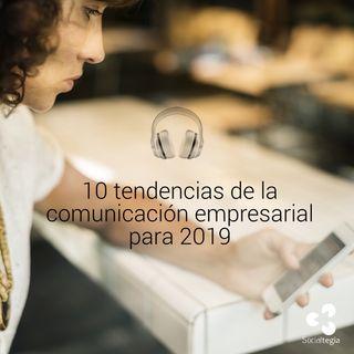 🎧 Escucha estas 10 tendencias de la comunicación empresarial para el #2019