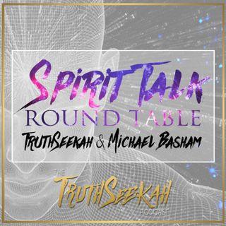 Spirit Talk | Round Table | TruthSeekah & Michael Basham