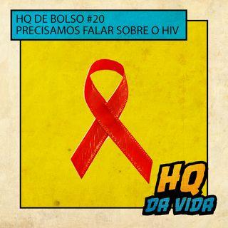 HQ de bolso #20 – Precisamos falar sobre o HIV
