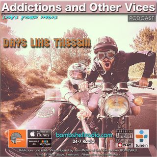 Addictions and Other Vices 625 - Days Like These!!!