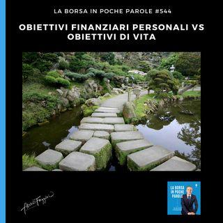 La Borsa in poche parole - #544 -Obiettivi finanziari personali vs Obiettivi di vita