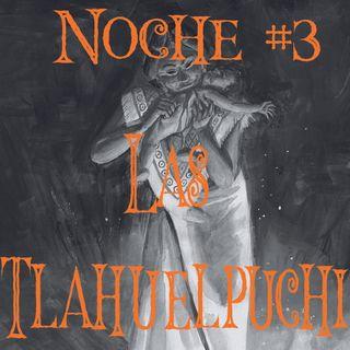Noche #3 Las Tlahuelpuchi: Mujeres Vampiro