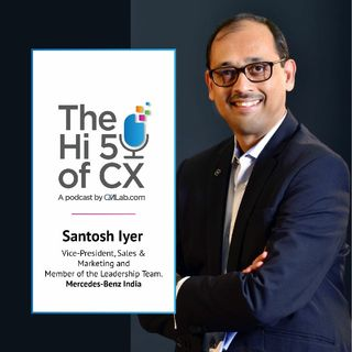 Hi5 Of CX With Santosh Iyer, Head Of Sales & Marketing, Mercedes-Benz