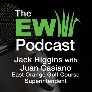 EW Podcast - Jack Higgins with Juan Casiano of East Orange Golf Course