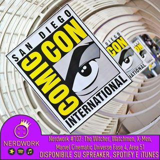 Nerdwork #107 - SDCC 2019: MCU Fase 4, X-Men, The Witcher, Watchmen