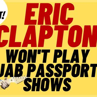 ERIC CLAPTON Won't Play Vaccine Passport Only Shows