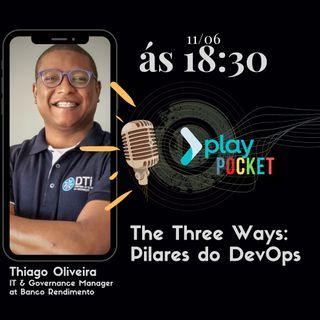 Ep2_Play_Pocket_The Three Ways Pilares do DevOps - Thiago Oliveira