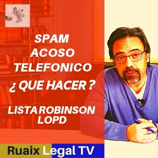 Lista Robinson | Acoso Spam Telefonico | Lista de Morosos | Cobradores | LOPD | Abogados | Advocats