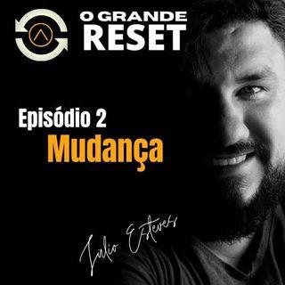 O Grande Reset - Ep2 - Mudança