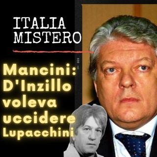 Antonio Mancini D'Inzillo voleva uccidere Lupacchini