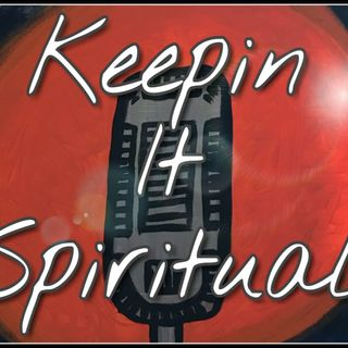 Keepin it Spiritual - Episode 4