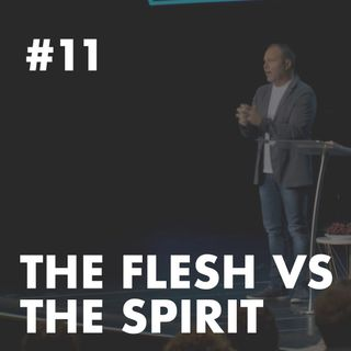 Galatians #11 - The Flesh vs The Spirit