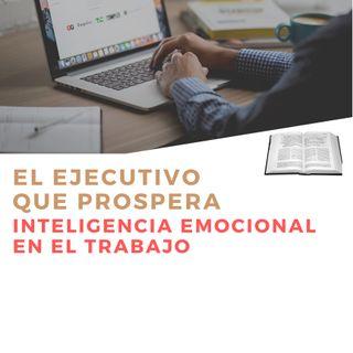 """#4 """"Inteligencia Emocional en el Trabajo""""- EL EJECUTIVO QUE PROSPERA"""