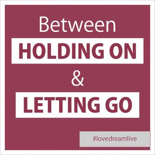 Between Holding On Or Letting Go
