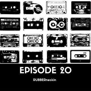 RUBBERneckin - Episode20
