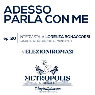 Ep.20 - Adesso Parla Con Me - Lorenza Bonaccorsi, candidata Presidente al Municipio I