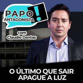 O último que sair apague a luz - Papo Antagonista com Claudio Dantas