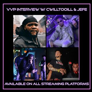 """VVP Interview W/Cwilltooill & Jefe"" Ep.96"