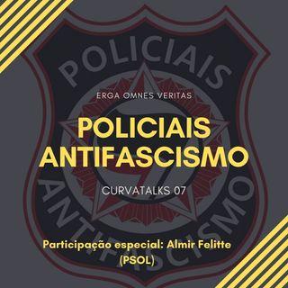 CurvaTALKS 07- Policiais Antifascismo