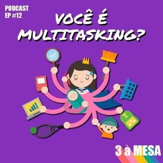 #12 - Você é multitasking?