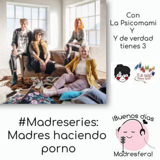 """780. #Madreseries: """"Madres haciendo porno"""", con @lapsicomami y @deverdadtienes3"""