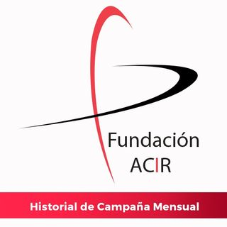Historial Campaña Mensual Fundación ACIR