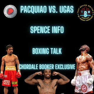Ep. 3: Pacquiao vs. Ugas, Spence Info, Boxing Talk, Chordale Booker Exclusive