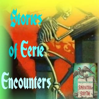 Stories of Eerie Encounters | Podcast E75
