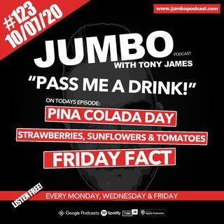 Jumbo Ep:123 - 10.07.20 - Pass Me A Drink!